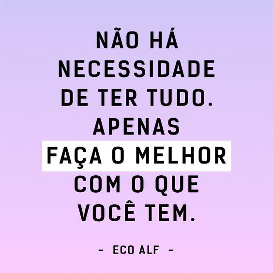 Frase de Eco Alf: 'Não há necessidade de ter tudo. Apenas faça o melhor com o que você tem'.